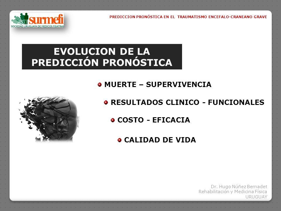 EVOLUCION DE LA PREDICCIÓN PRONÓSTICA MUERTE – SUPERVIVENCIA RESULTADOS CLINICO - FUNCIONALES COSTO - EFICACIA CALIDAD DE VIDA PREDICCION PRONÓSTICA E