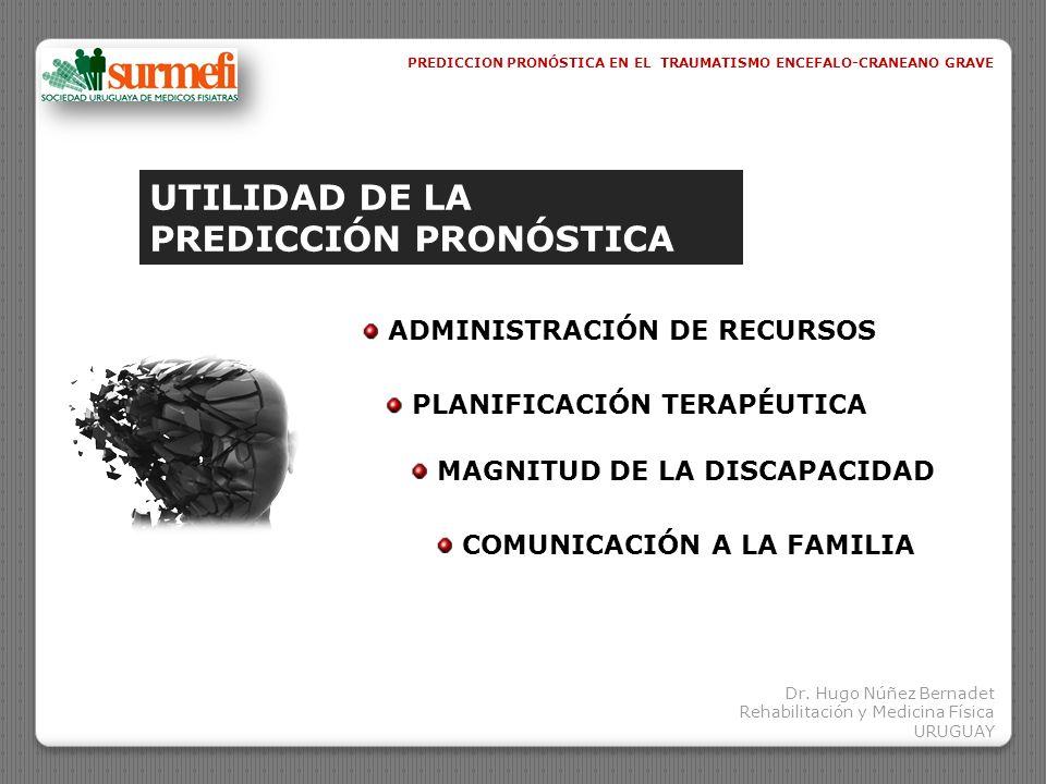 MEDICIÓN DEL RESULTADO FINAL PREDICCION PRONÓSTICA EN EL TRAUMATISMO ENCEFALO-CRANEANO GRAVE Dr.