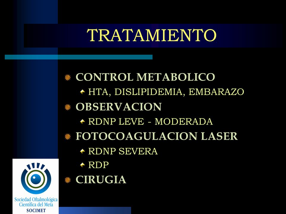 TRATAMIENTO CONTROL METABOLICO HTA, DISLIPIDEMIA, EMBARAZO OBSERVACION RDNP LEVE - MODERADA FOTOCOAGULACION LASER RDNP SEVERA RDP CIRUGIA