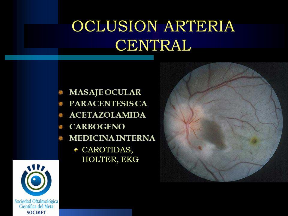 OCLUSION ARTERIA CENTRAL MASAJE OCULAR PARACENTESIS CA ACETAZOLAMIDA CARBOGENO MEDICINA INTERNA CAROTIDAS, HOLTER, EKG