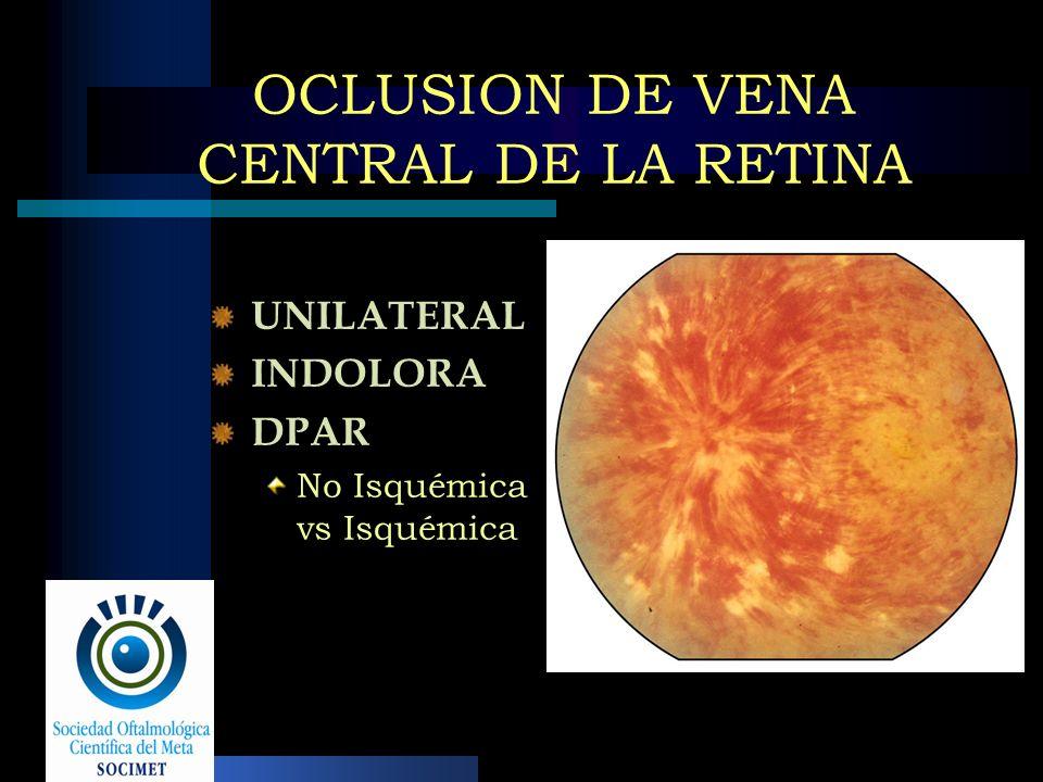 OCLUSION DE VENA CENTRAL DE LA RETINA UNILATERAL INDOLORA DPAR No Isquémica vs Isquémica