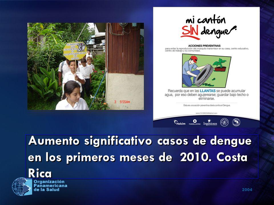 2004 Organización Panamericana de la Salud Aumento significativo casos de dengue en los primeros meses de 2010. Costa Rica