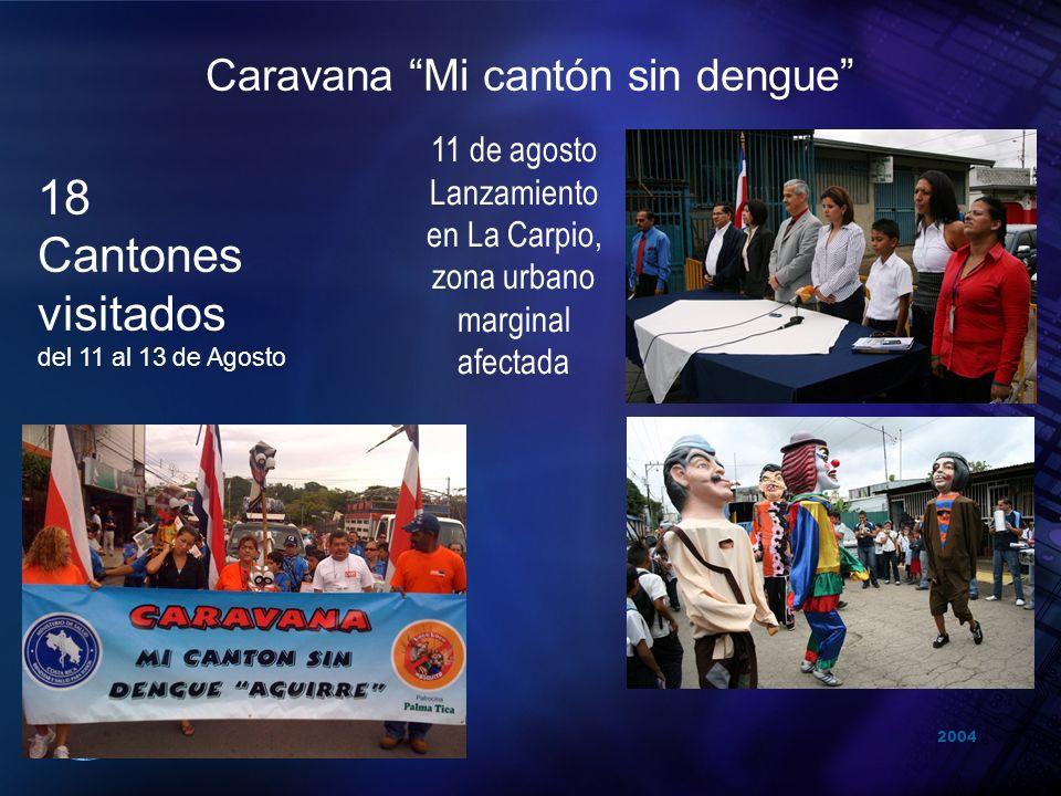 2004 Organización Panamericana de la Salud Caravana Mi cantón sin dengue 18 Cantones visitados del 11 al 13 de Agosto 11 de agosto Lanzamiento en La C