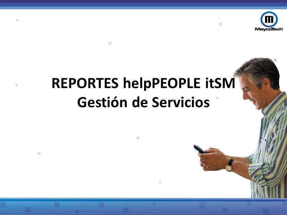 REPORTES helpPEOPLE itSM Gestión de Servicios