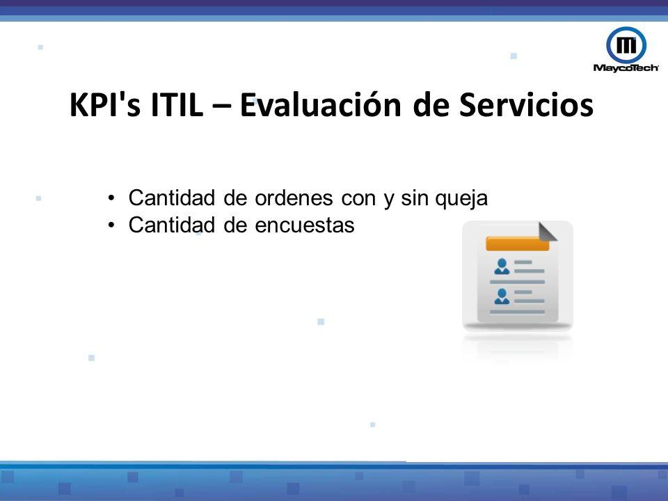 KPI s ITIL – Evaluación de Servicios KPI (Métrica de CSI)Descripción Cantidad de ordenes con y sin queja Cantidad de quejas recibidas de los clientes Cantidad de encuestas Cantidad de encuestas de satisfacción de clientes formales realizadas durante el periodo del informe