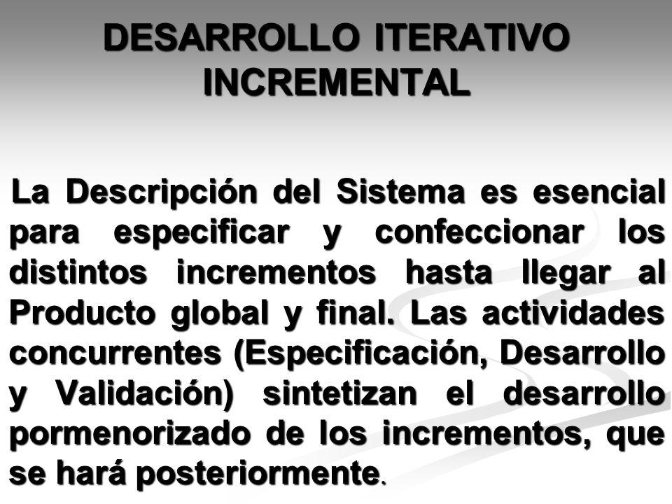 DESARROLLO ITERATIVO INCREMENTAL La Descripción del Sistema es esencial para especificar y confeccionar los distintos incrementos hasta llegar al Prod