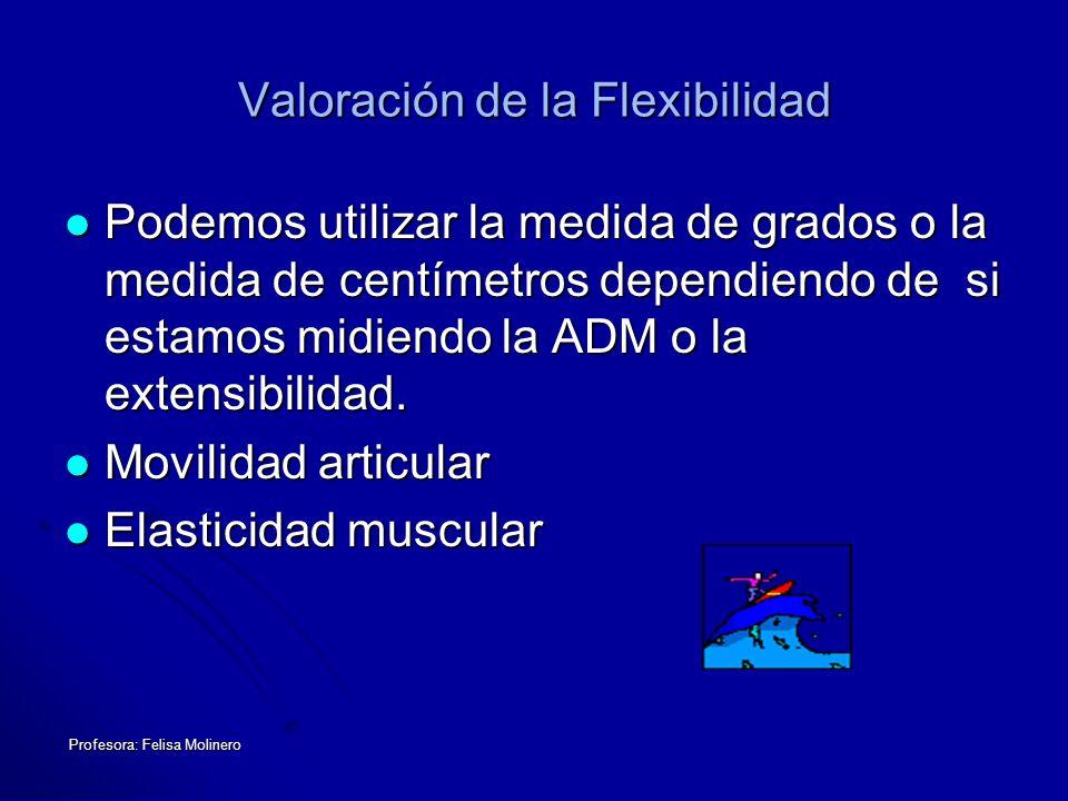 Valoración de la Flexibilidad Podemos utilizar la medida de grados o la medida de centímetros dependiendo de si estamos midiendo la ADM o la extensibi