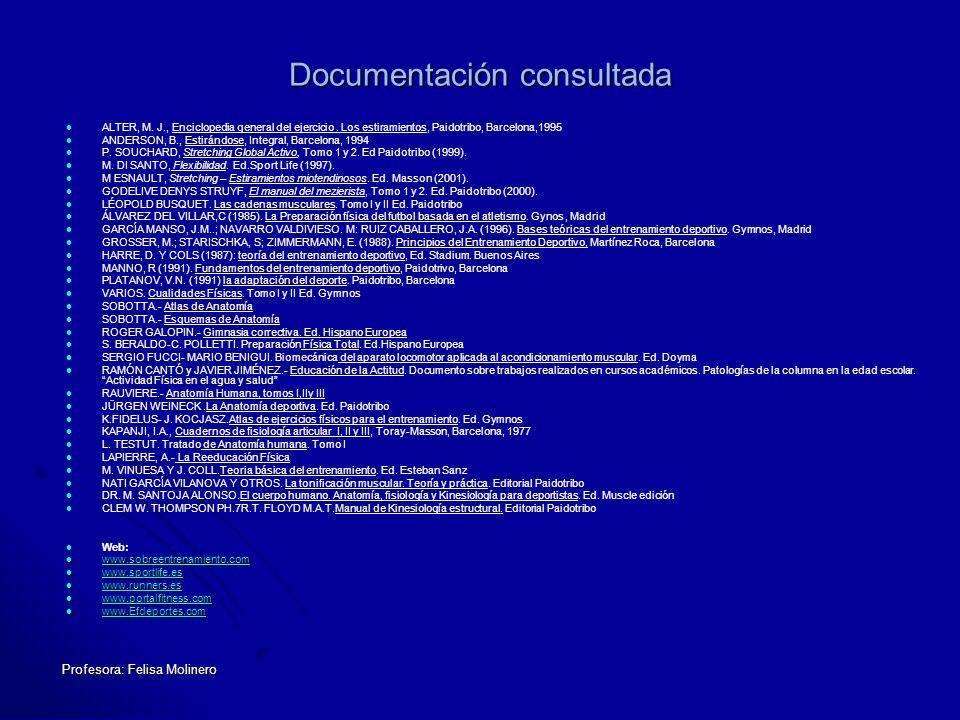 Profesora: Felisa Molinero Documentación consultada ALTER, M. J., Enciclopedia general del ejercicio. Los estiramientos, Paidotribo, Barcelona,1995 AN