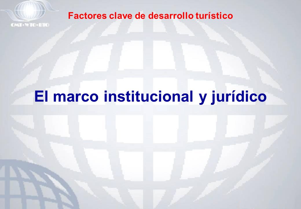 Factores clave de desarrollo turístico El marco institucional y jurídico