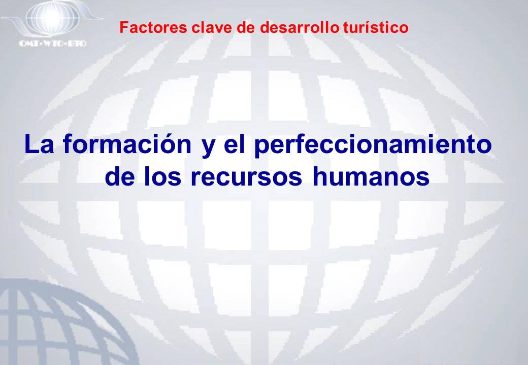 Factores clave de desarrollo turístico La formación y el perfeccionamiento de los recursos humanos