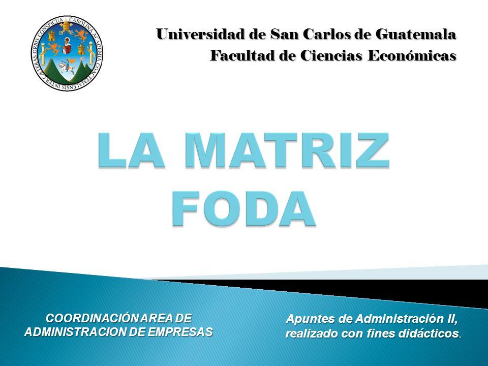 Universidad de San Carlos de Guatemala Facultad de Ciencias Económicas COORDINACIÓN AREA DE ADMINISTRACION DE EMPRESAS Apuntes de Administración II, r
