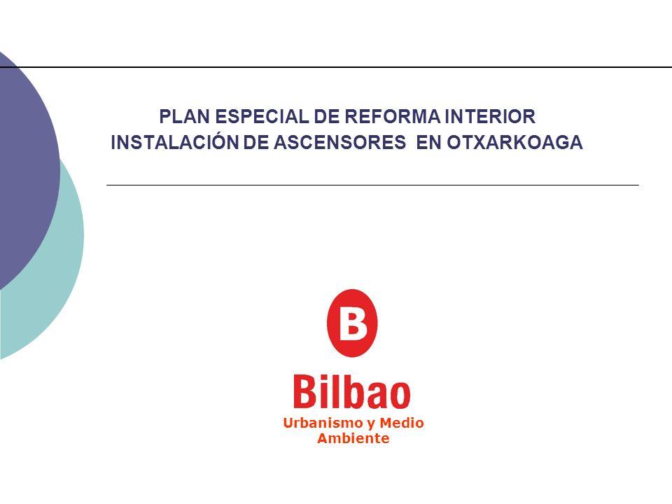 PLAN ESPECIAL DE REFORMA INTERIOR INSTALACIÓN DE ASCENSORES EN OTXARKOAGA Urbanismo y Medio Ambiente