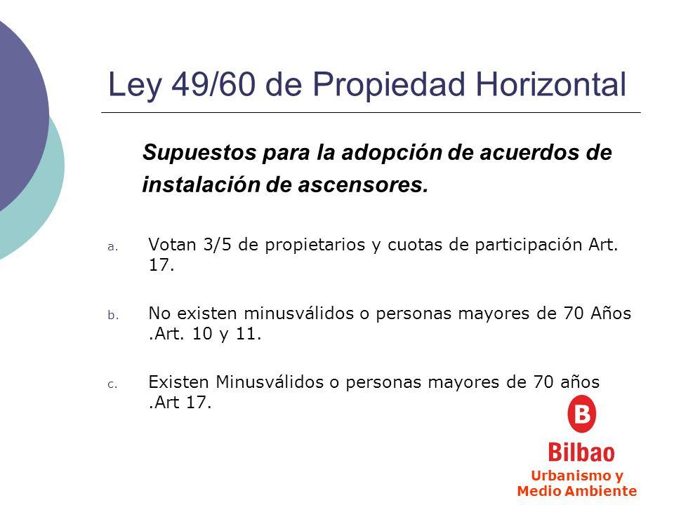 Ley 49/60 de Propiedad Horizontal Supuestos para la adopción de acuerdos de instalación de ascensores. a. Votan 3/5 de propietarios y cuotas de partic