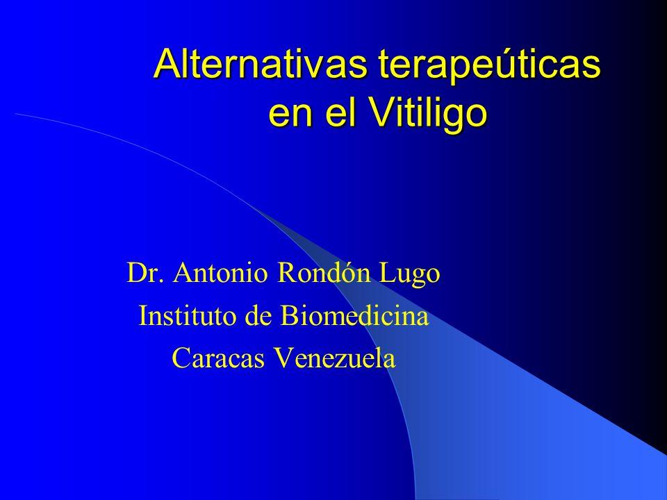 Alternativas terapeúticas en el Vitiligo Dr. Antonio Rondón Lugo Instituto de Biomedicina Caracas Venezuela