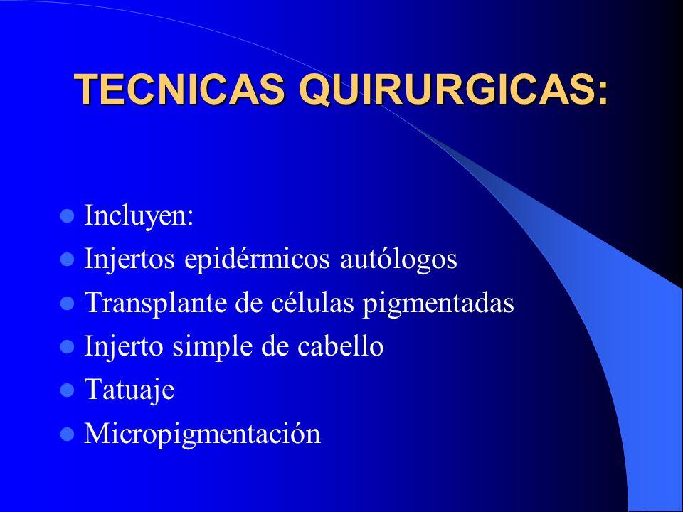 TECNICAS QUIRURGICAS: Incluyen: Injertos epidérmicos autólogos Transplante de células pigmentadas Injerto simple de cabello Tatuaje Micropigmentación