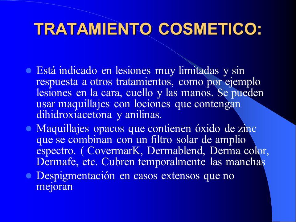 TRATAMIENTO COSMETICO: Está indicado en lesiones muy limitadas y sin respuesta a otros tratamientos, como por ejemplo lesiones en la cara, cuello y la