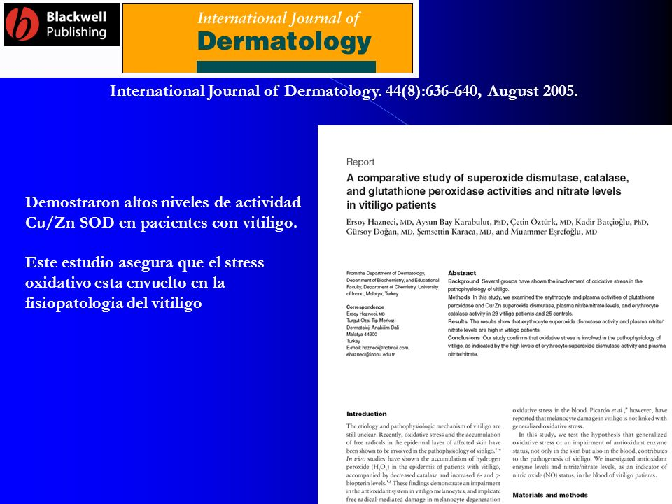 International Journal of Dermatology. 44(8):636-640, August 2005. Demostraron altos niveles de actividad Cu/Zn SOD en pacientes con vitiligo. Este est