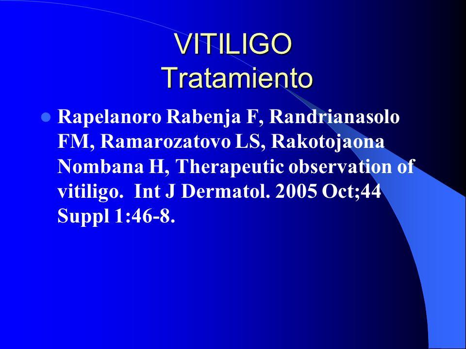 VITILIGO Tratamiento Rapelanoro Rabenja F, Randrianasolo FM, Ramarozatovo LS, Rakotojaona Nombana H, Therapeutic observation of vitiligo. Int J Dermat