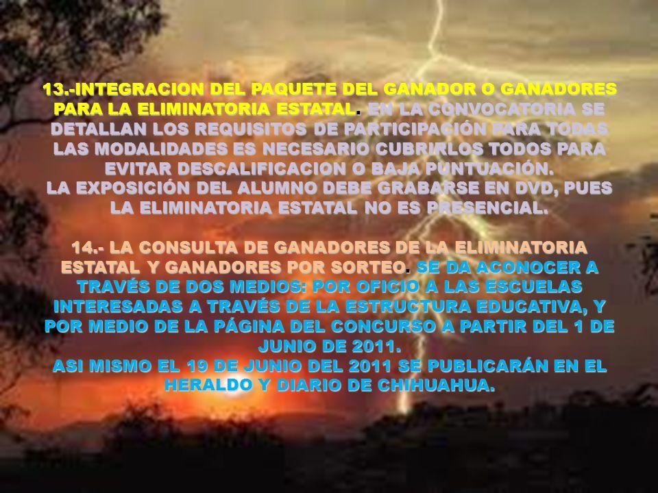 13.-INTEGRACION DEL PAQUETE DEL GANADOR O GANADORES PARA LA ELIMINATORIA ESTATAL. EN LA CONVOCATORIA SE DETALLAN LOS REQUISITOS DE PARTICIPACIÓN PARA