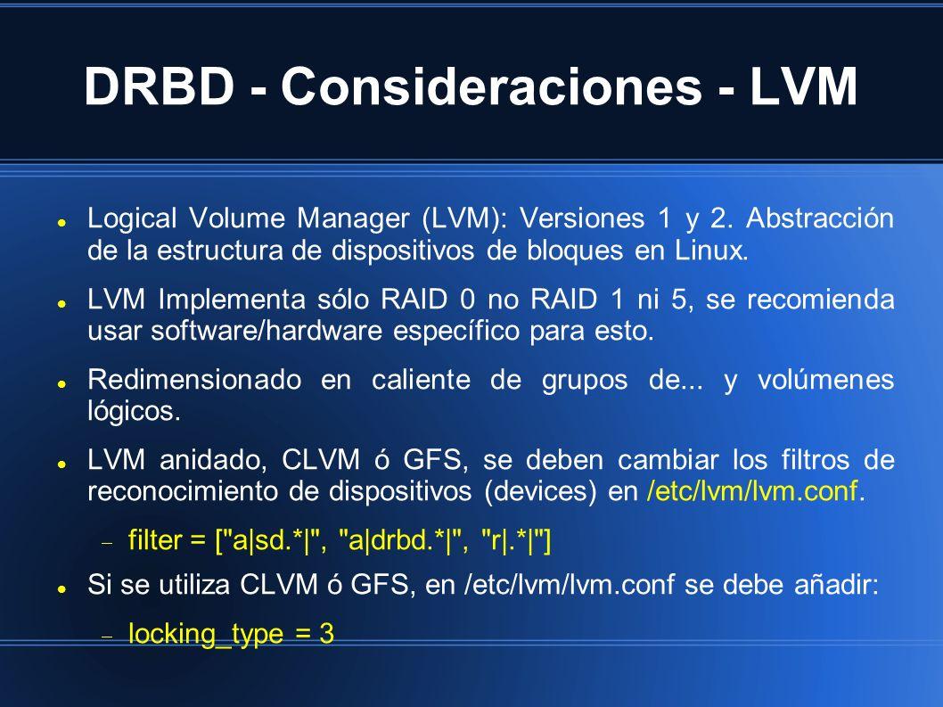 DRBD - Consideraciones - LVM Logical Volume Manager (LVM): Versiones 1 y 2. Abstracción de la estructura de dispositivos de bloques en Linux. LVM Impl