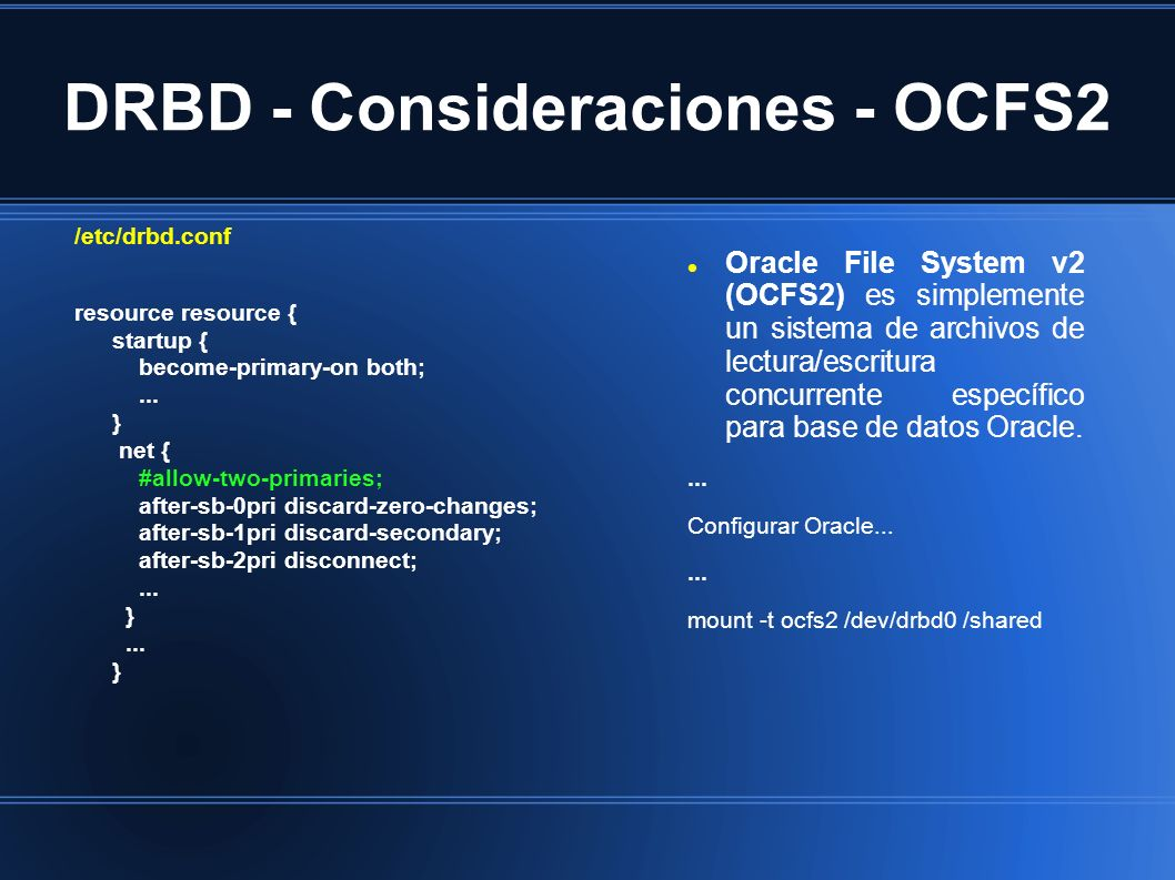 DRBD - Consideraciones - OCFS2 /etc/drbd.conf resource resource { startup { become-primary-on both;...
