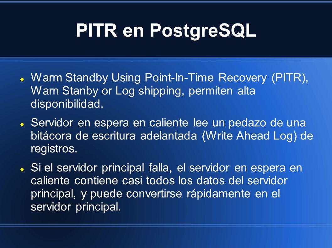 PITR en PostgreSQL Warm Standby Using Point-In-Time Recovery (PITR), Warn Stanby or Log shipping, permiten alta disponibilidad. Servidor en espera en