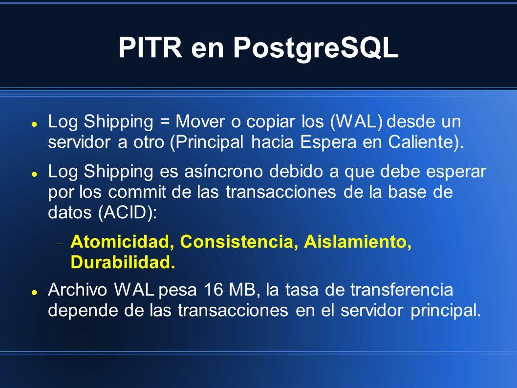 PITR en PostgreSQL Log Shipping = Mover o copiar los (WAL) desde un servidor a otro (Principal hacia Espera en Caliente). Log Shipping es asíncrono de