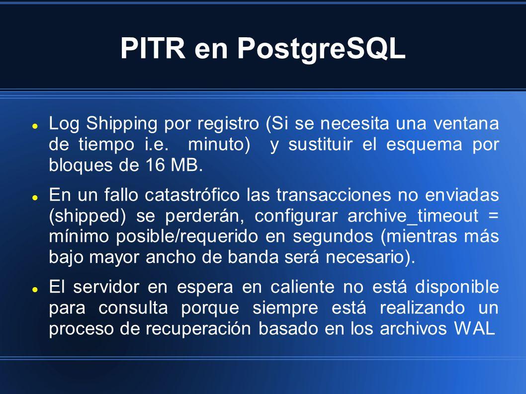 PITR en PostgreSQL Log Shipping por registro (Si se necesita una ventana de tiempo i.e. minuto) y sustituir el esquema por bloques de 16 MB. En un fal