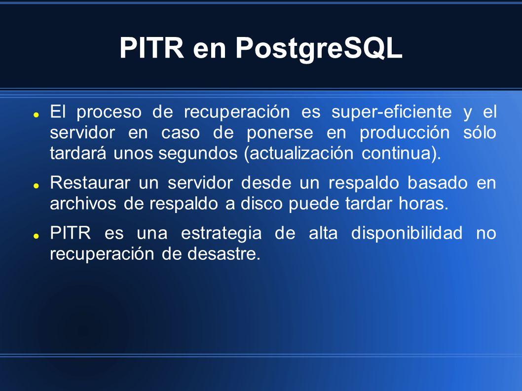 PITR en PostgreSQL El proceso de recuperación es super-eficiente y el servidor en caso de ponerse en producción sólo tardará unos segundos (actualización continua).