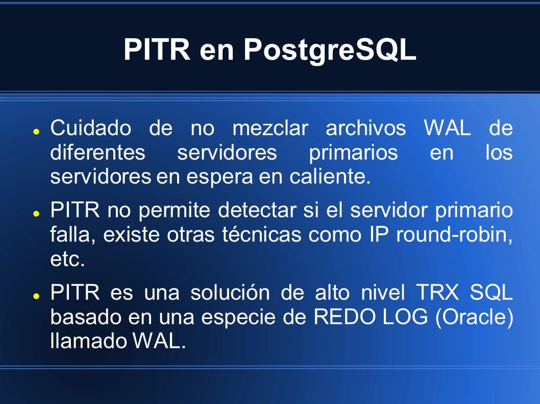 PITR en PostgreSQL Cuidado de no mezclar archivos WAL de diferentes servidores primarios en los servidores en espera en caliente. PITR no permite dete