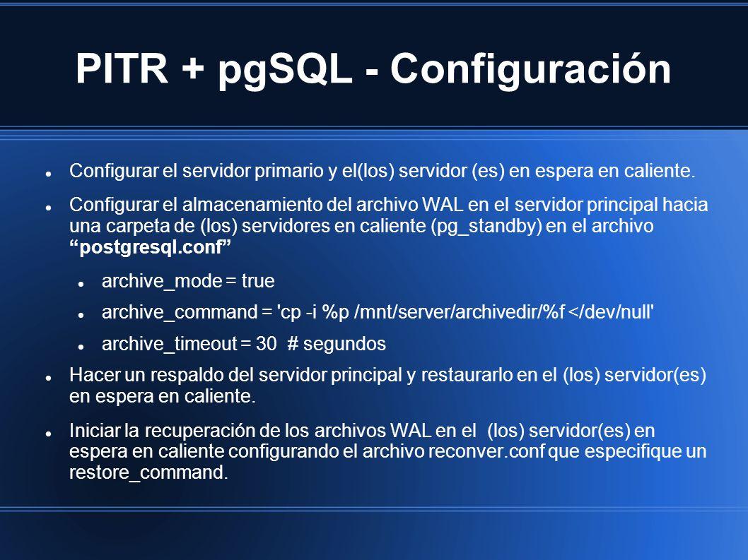 PITR + pgSQL - Configuración Configurar el servidor primario y el(los) servidor (es) en espera en caliente. Configurar el almacenamiento del archivo W