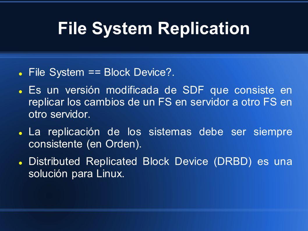 File System Replication File System == Block Device?. Es un versión modificada de SDF que consiste en replicar los cambios de un FS en servidor a otro