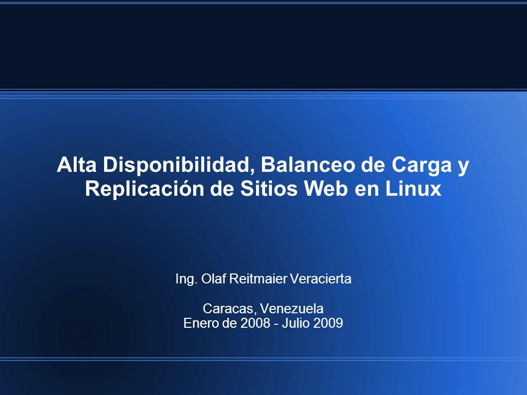 Alta Disponibilidad, Balanceo de Carga y Replicación de Sitios Web en Linux Ing. Olaf Reitmaier Veracierta Caracas, Venezuela Enero de 2008 - Julio 20