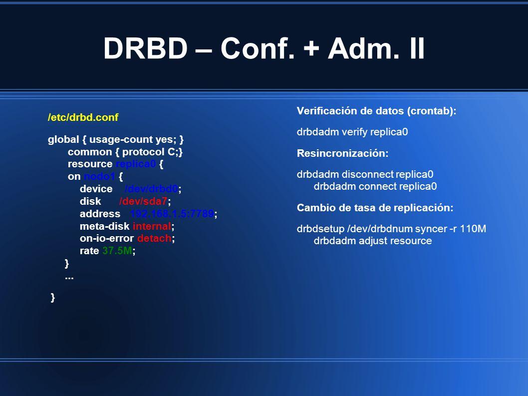 DRBD – Conf. + Adm. II Verificación de datos (crontab): drbdadm verify replica0 Resincronización: drbdadm disconnect replica0 drbdadm connect replica0