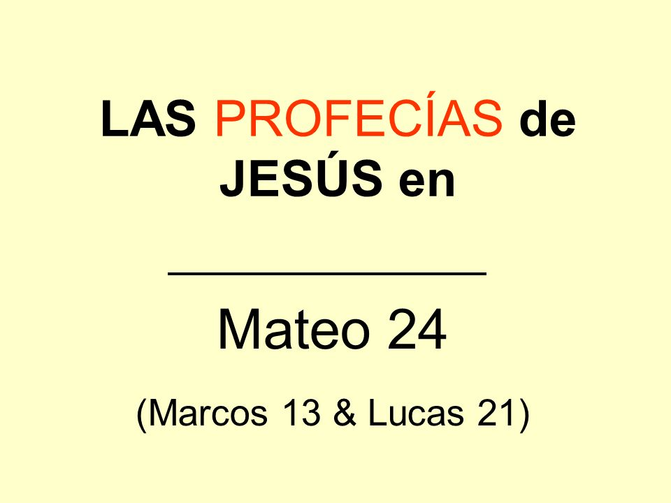 LAS PROFECÍAS de JESÚS en Mateo 24 (Marcos 13 & Lucas 21)