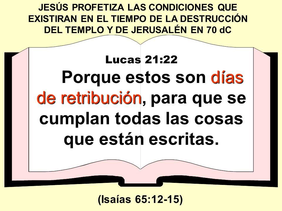 JESÚS PROFETIZA LAS CONDICIONES QUE EXISTIRAN EN EL TIEMPO DE LA DESTRUCCIÓN DEL TEMPLO Y DE JERUSALÉN EN 70 dC Lucas 21:22 días de retribución Porque