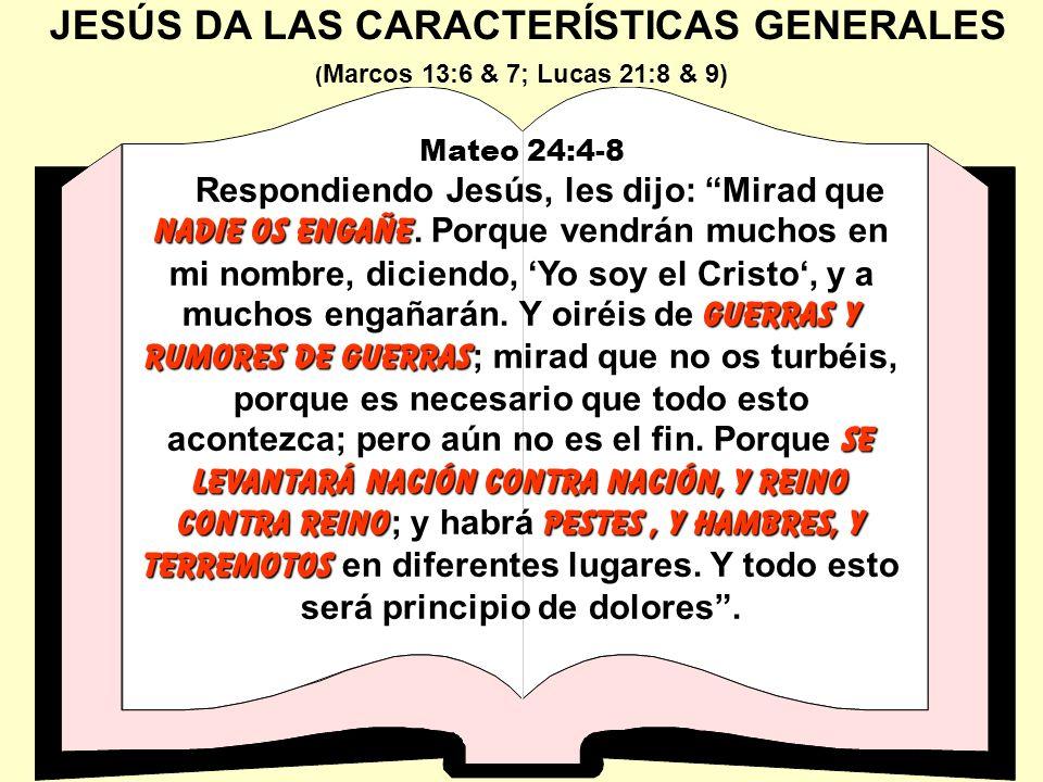 JESÚS DA LAS CARACTERÍSTICAS GENERALES Mateo 24:4-8 nadie os engañe guerras y rumores de guerras se levantará nación contra nación, y reino contra rei