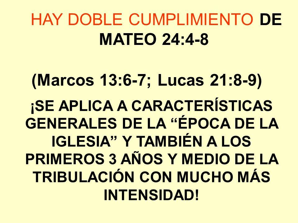 HAY DOBLE CUMPLIMIENTO DE MATEO 24:4-8 (Marcos 13:6-7; Lucas 21:8-9) ¡SE APLICA A CARACTERÍSTICAS GENERALES DE LA ÉPOCA DE LA IGLESIA Y TAMBIÉN A LOS