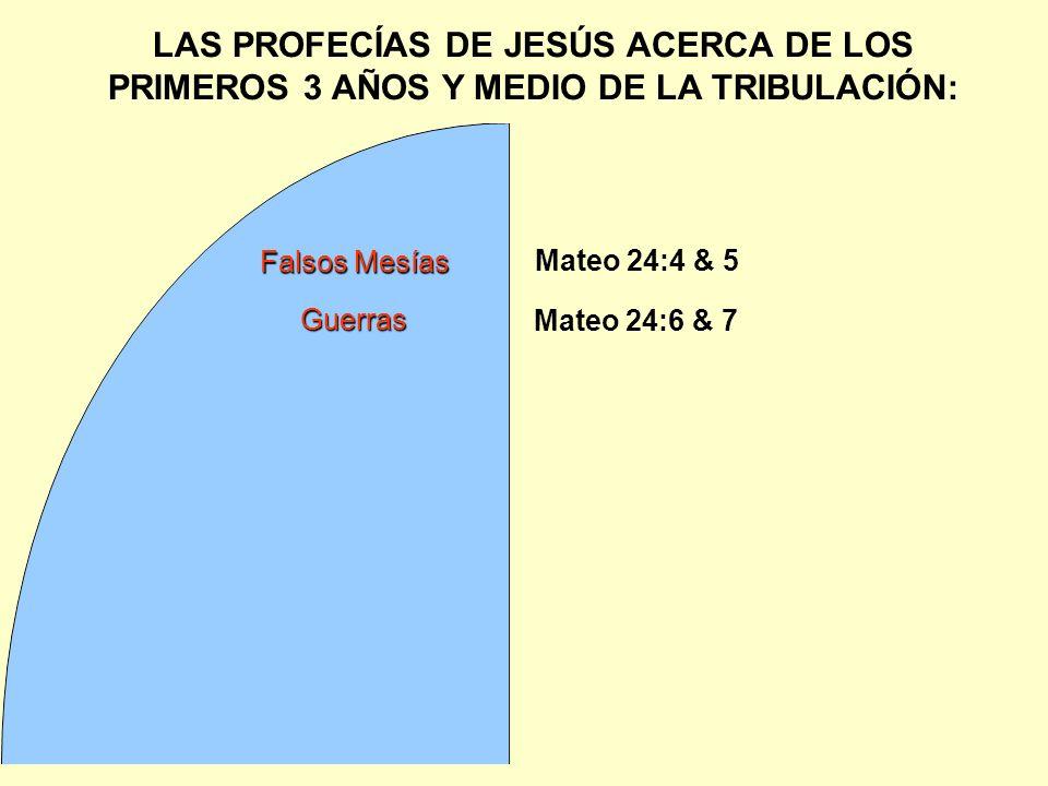 LAS PROFECÍAS DE JESÚS ACERCA DE LOS PRIMEROS 3 AÑOS Y MEDIO DE LA TRIBULACIÓN: Guerras Mateo 24:4 & 5 Falsos Mesías Mateo 24:6 & 7