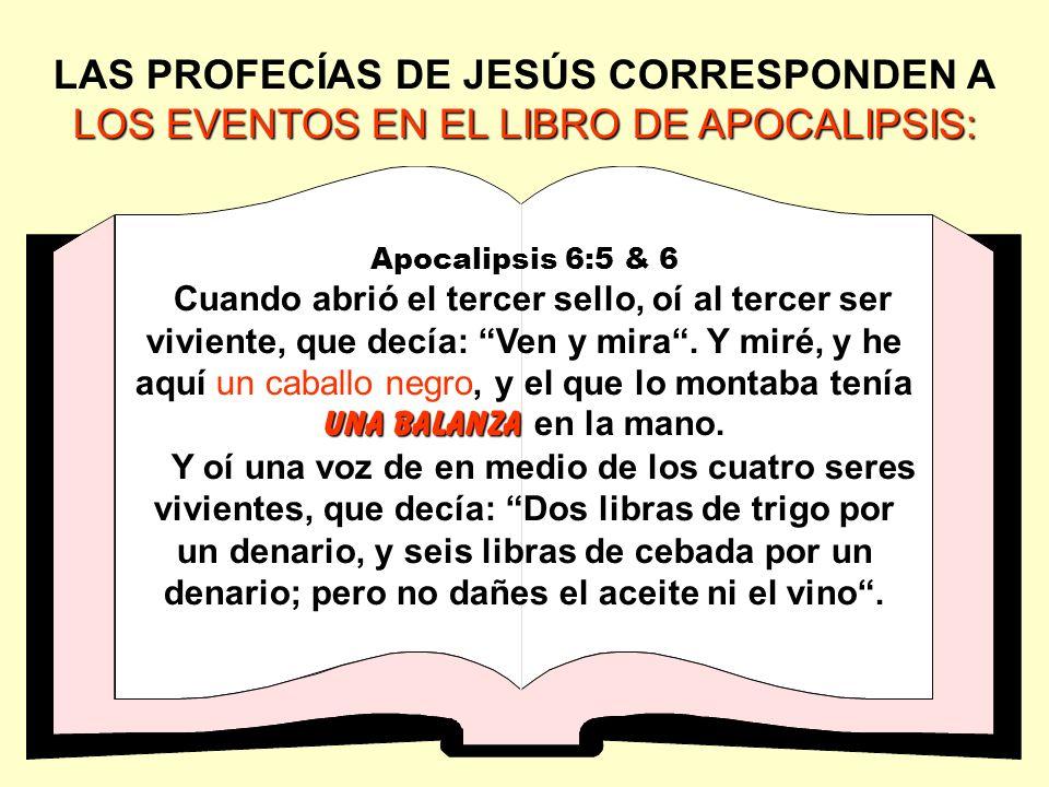 LOS EVENTOS EN EL LIBRO DE APOCALIPSIS: LAS PROFECÍAS DE JESÚS CORRESPONDEN A LOS EVENTOS EN EL LIBRO DE APOCALIPSIS: Apocalipsis 6:5 & 6 una balanza