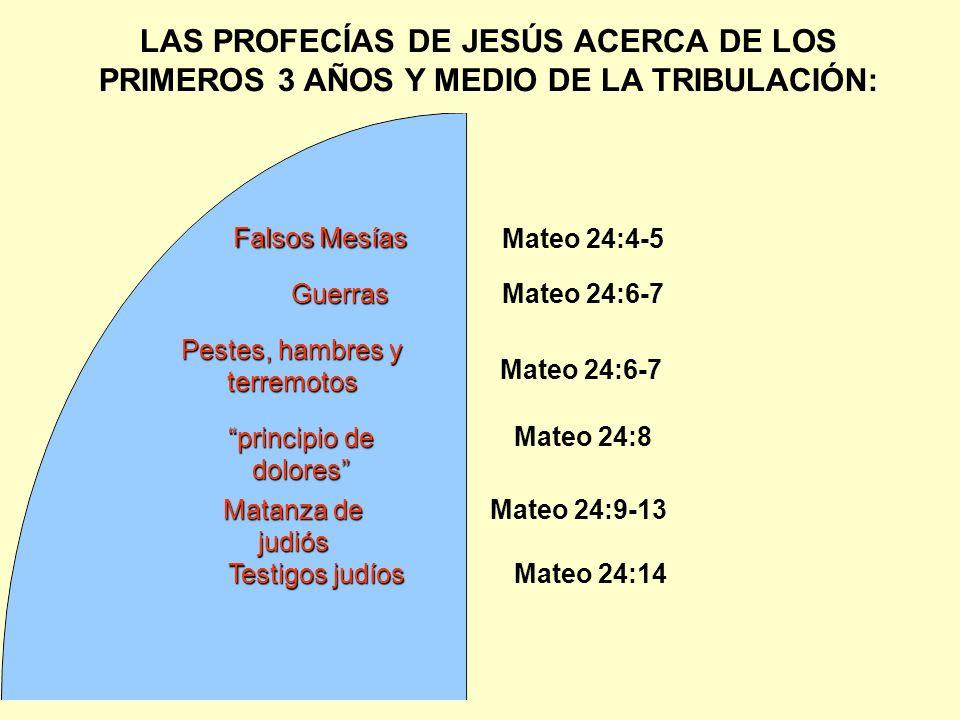 LAS PROFECÍAS DE JESÚS ACERCA DE LOS PRIMEROS 3 AÑOS Y MEDIO DE LA TRIBULACIÓN: Guerras Mateo 24:4-5 Falsos Mesías Mateo 24:6-7 Pestes, hambres y terr