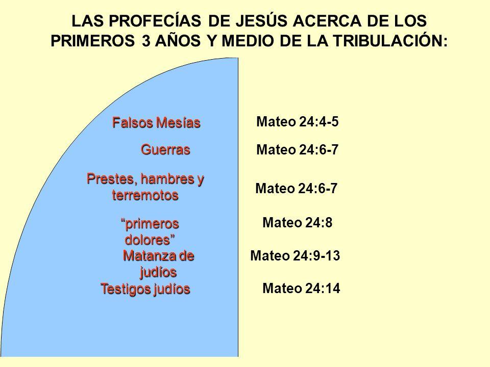 LAS PROFECÍAS DE JESÚS ACERCA DE LOS PRIMEROS 3 AÑOS Y MEDIO DE LA TRIBULACIÓN: Guerras Mateo 24:4-5 Falsos Mesías Mateo 24:6-7 Prestes, hambres y ter