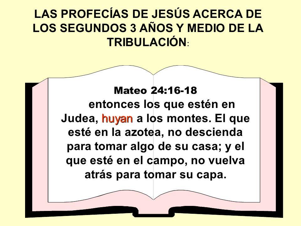 Mateo 24:16-18 huyan entonces los que estén en Judea, huyan a los montes. El que esté en la azotea, no descienda para tomar algo de su casa; y el que