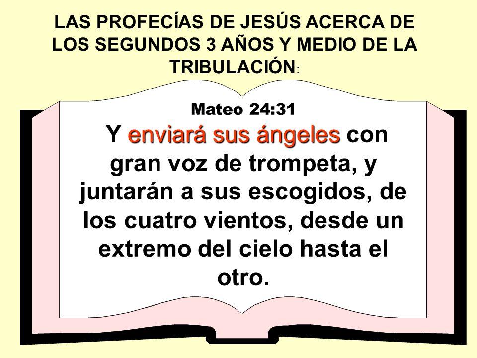 LAS PROFECÍAS DE JESÚS ACERCA DE LOS SEGUNDOS 3 AÑOS Y MEDIO DE LA TRIBULACIÓN : Mateo 24:31 enviará sus ángeles Y enviará sus ángeles con gran voz de
