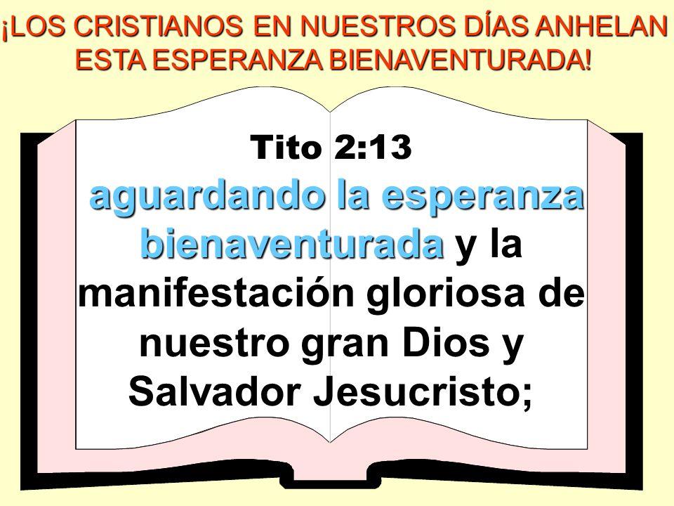 ¡LOS CRISTIANOS EN NUESTROS DÍAS ANHELAN ESTA ESPERANZA BIENAVENTURADA! Tito 2:13 aguardando la esperanza bienaventurada aguardando la esperanza biena