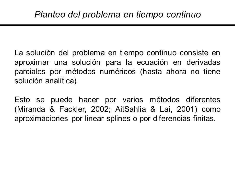 Planteo del problema en tiempo continuo La solución del problema en tiempo continuo consiste en aproximar una solución para la ecuación en derivadas p