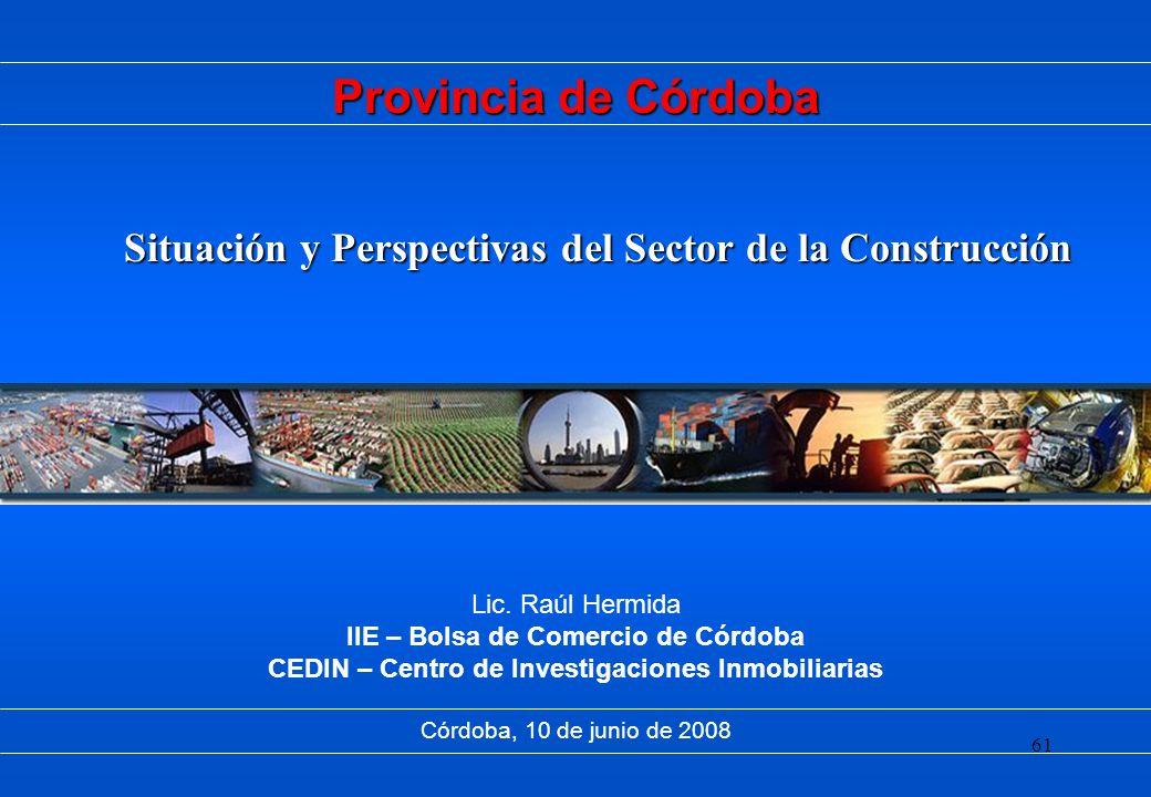 61 Situación y Perspectivas del Sector de la Construcción Lic. Raúl Hermida IIE – Bolsa de Comercio de Córdoba CEDIN – Centro de Investigaciones Inmob