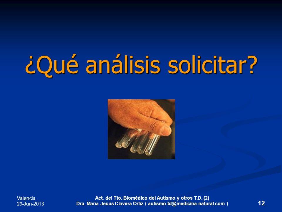 Valencia 29-Jun-2013 Act. del Tto. Biomédico del Autismo y otros T.D. (2) Dra. María Jesús Clavera Ortiz ( autismo-td@medicina-natural.com ) 12 ¿Qué a