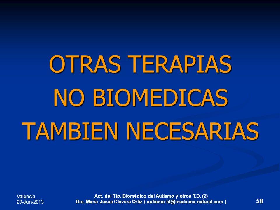 Valencia 29-Jun-2013 Act. del Tto. Biomédico del Autismo y otros T.D. (2) Dra. María Jesús Clavera Ortiz ( autismo-td@medicina-natural.com ) 58 OTRAS