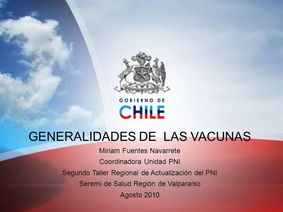 GENERALIDADES DE LAS VACUNAS Miriam Fuentes Navarrete Coordinadora Unidad PNI Segundo Taller Regional de Actualización del PNI Seremi de Salud Región
